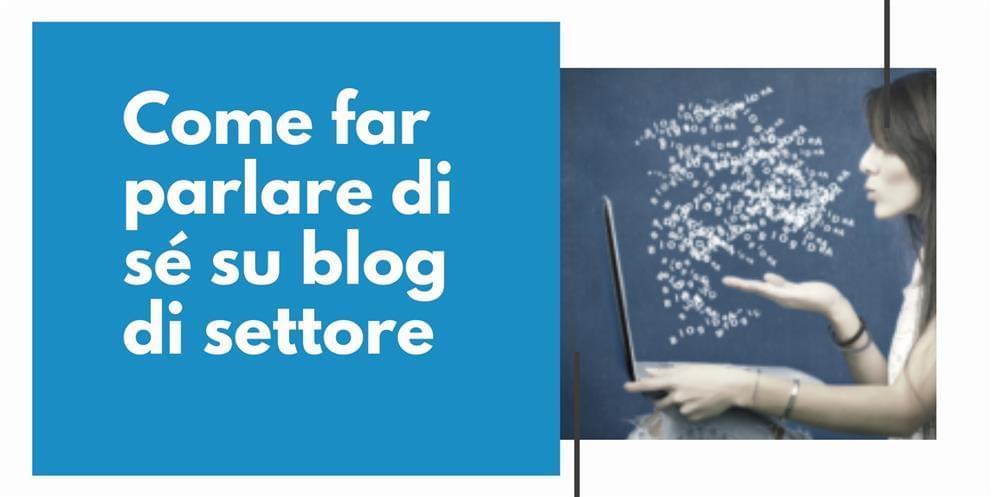 Come Far Parlare Di Sé Su Un Blog Di Settore